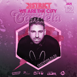 Candela at District Feat. DJ EU, Saturday, January 12th, 2019