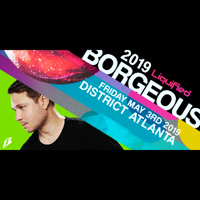 District & Liquified Presents: BORGEOUS, Friday, May 3rd, 2019