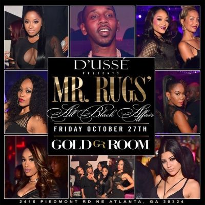 Friday, Oct 27, 2017 2017 10 27 2017 10 27 America/New_York Mr.Rugs: All  Black Affair 2416 Piedmont Rd NE, Atlanta, GA 30324. Atlanta, GA Gold Room  Add To ...