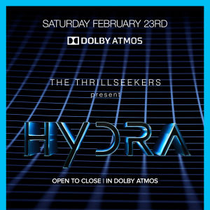 The Thrillseekers present HYDRA (Open to Close | In Dolby ATMOS), Saturday, February 23rd, 2019