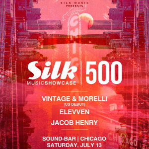 Silk Music Showcase 500 w/ Vintage & Morelli, Jacob Henry, and Elevven, Saturday, July 13th, 2019