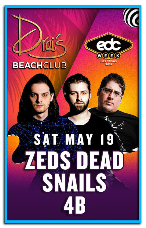 Zeds Dead, Snails, 4B - Drai's Beach Club