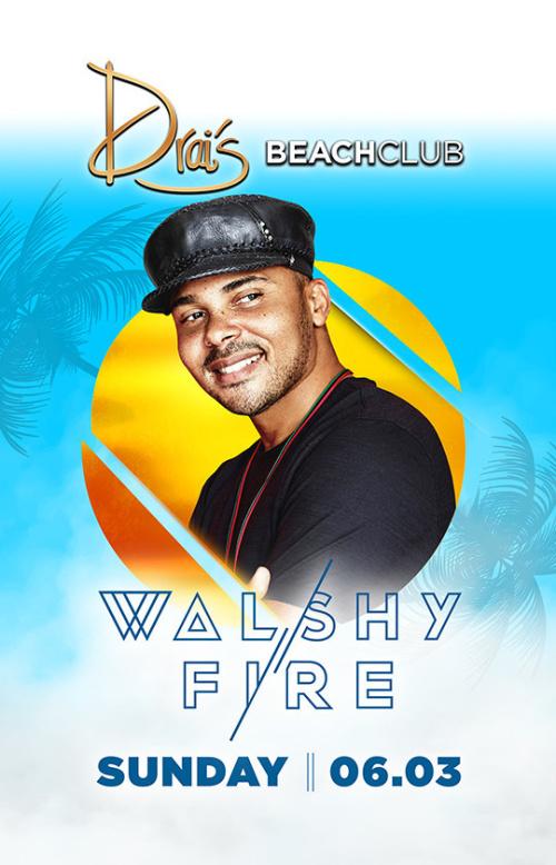 Walshy Fire - Drai's Beach Club