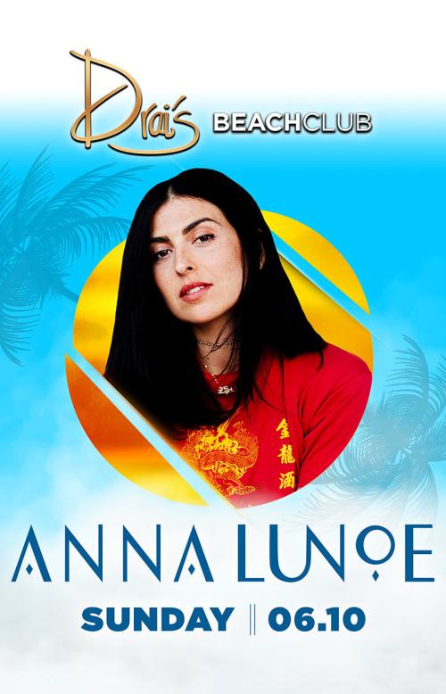Anna Lunoe - Drai's Beachclub