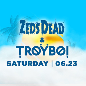 Zeds Dead & TroyBoi