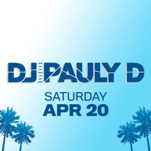 DJ Pauly D, Saturday, April 20th, 2019