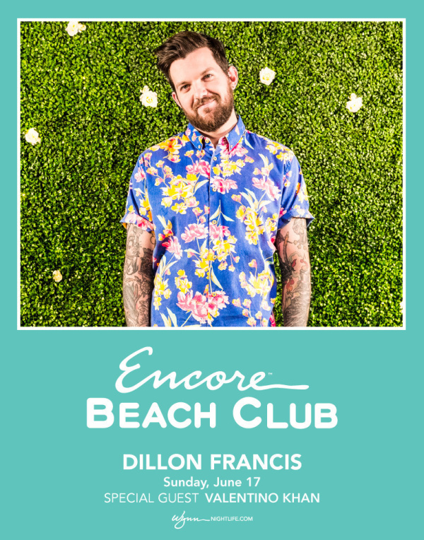 66f0ba720e64e Encore Beach Club PRESENTS. Dillon Francis ...