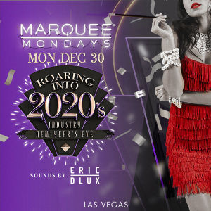 ROARING INTO 2020'S: ERIC DLUX, Monday, December 30th, 2019