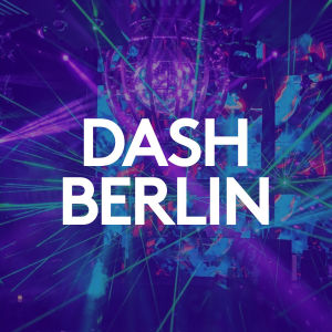 DASH BERLIN, Saturday, April 18th, 2020