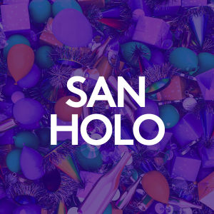 SAN HOLO, Monday, August 31st, 2020