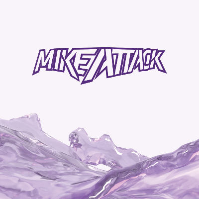 MIKE ATTACK, Friday, March 8th, 2019