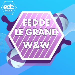 EDC WEEK : FEDDE LE GRAND AND W&W, Sunday, May 19th, 2019