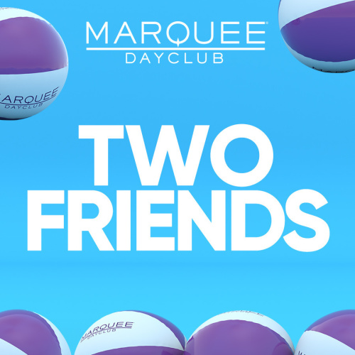 TWO FRIENDS - Marquee Day Club
