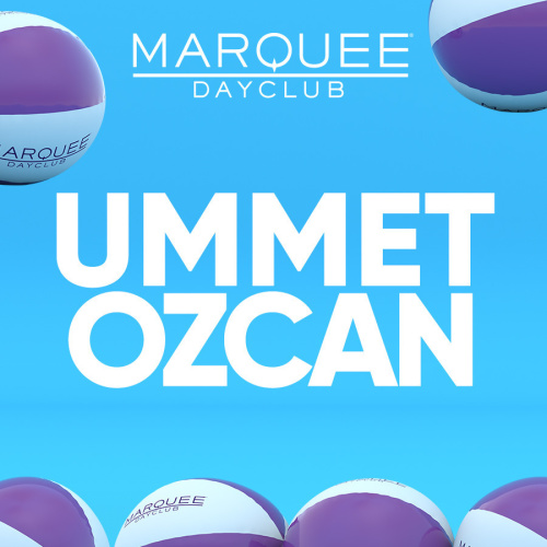 UMMET OZCAN - Marquee Day Club