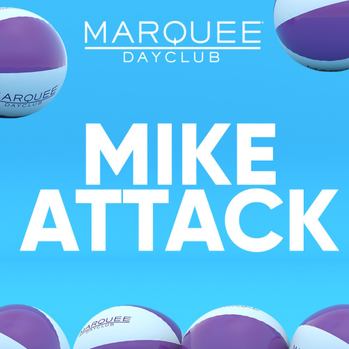 MIKE ATTACK - Marquee Day Club