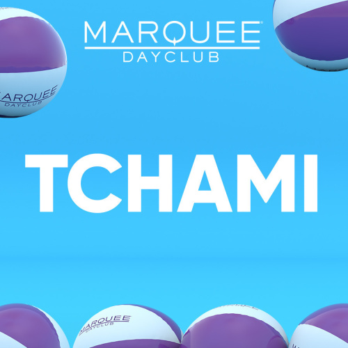 TCHAMI - Marquee Day Club