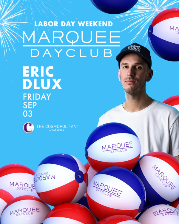 LABOR DAY WEEKEND: ERIC DLUX at Marquee Dayclub thumbnail