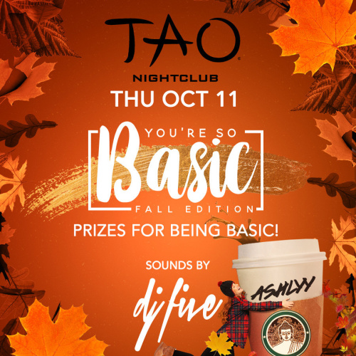 YOU'RE SO BASIC: FALL EDITION w/ DJ FIVE - TAO Nightclub