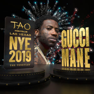 TAO NYE 2019 : GUCCI MANE, Monday, December 31st, 2018