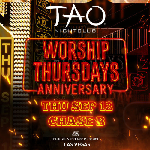 WORSHIP THURSDAYS ANNIVERSARY WITH SOUNDS BY CHASE B - TAO Lounge