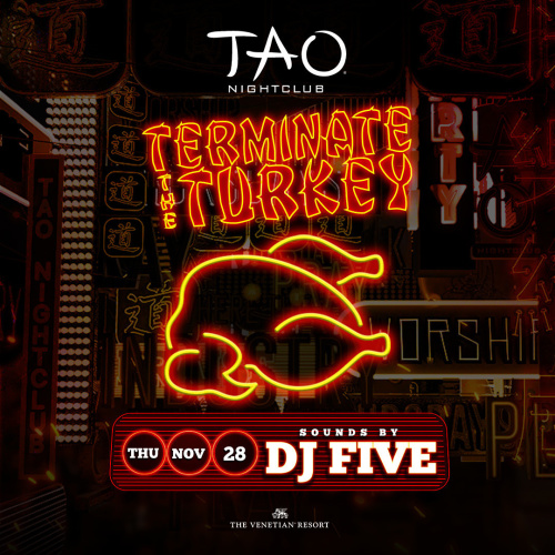 TERMINATE THE TURKEY: DJ FIVE - TAO Nightclub