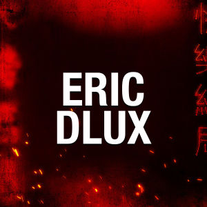ERIC DLUX, Saturday, February 8th, 2020