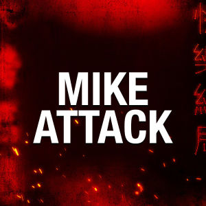MIKE ATTACK, Friday, March 6th, 2020
