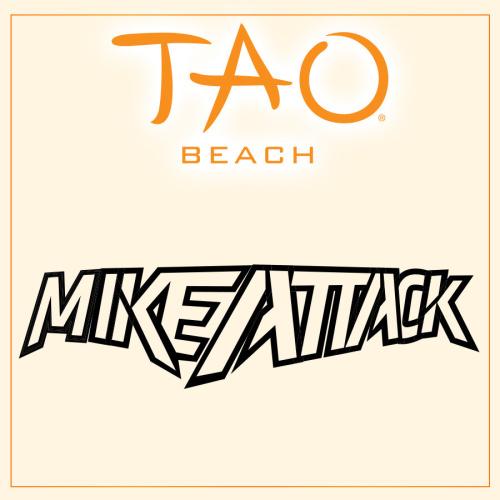 MIKE ATTACK - TAO Beach Club