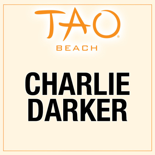 CHARLIE DARKER - TAO Beach Club
