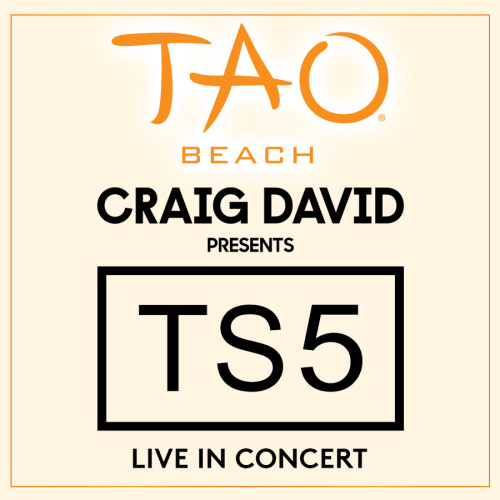 CRAIG DAVID PRESENTS TS5 : LIVE IN CONCERT - TAO Beach Club