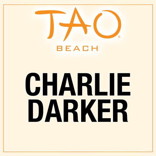 CHARLIE DARKER - TAO Beach Club