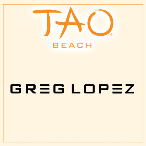 GREG LOPEZ - TAO Beach Club