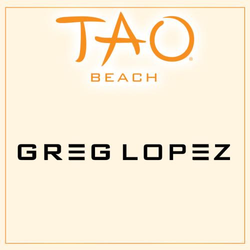GREG LOPEZ - TAO Beach Club