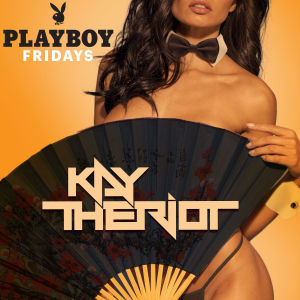 PLAYBOY FRIDAYS : KAY THE RIOT, Friday, April 5th, 2019