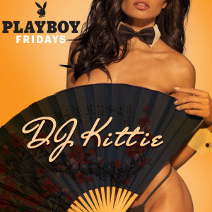 PLAYBOY FRIDAYS : DJ KITTIE, Friday, May 17th, 2019