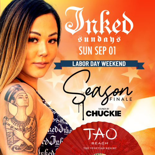 LABOR DAY WEEKEND: INKED SUNDAYS SEASON FINALE WITH SOUNDS BY CHUCKIE - TAO Beach Club