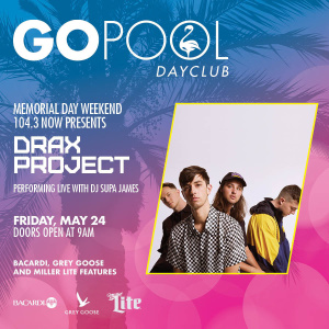 104.3 NOW FM PRESENTS DRAX PROJECT, Friday, May 24th, 2019
