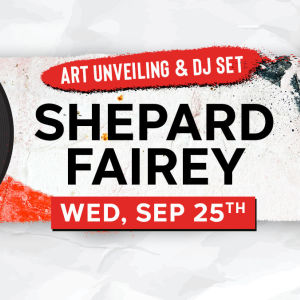 Shepard Fairey Art Unveiling + DJ Set, Wednesday, September 25th, 2019
