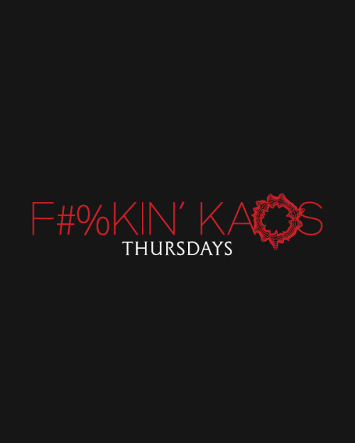 F#%KIN' KAOS THURSDAYS - Kaos Nightclub