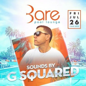 Bare Friday's W/ DJ G Squared - Fri Jul 26