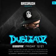 Dubloadz x Bassrush at Bassmnt Friday 12/21