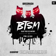 Black Tiger Sex Machine x Bassrush at Bassmnt Friday 2/22