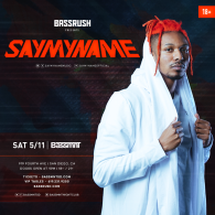 SAY MY NAME x Bassrush at Bassmnt Saturday 5/11
