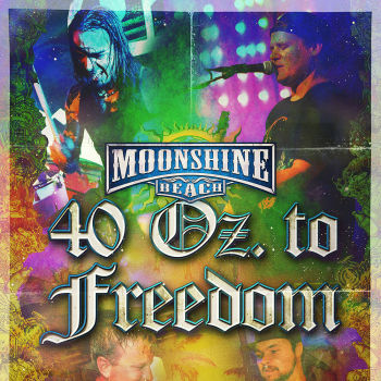 40 Oz. of Freedom Live at Moonshine Beach