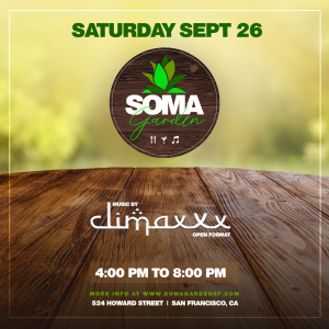 SOMA Garden -Food, Drinks and Music feat. DJ Climaxxx (Open Format)