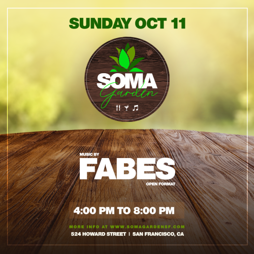 SOMA Garden -Food, Drinks and Music feat. Fabes (Open Format) - Temple Nightclub