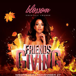 Friendsgiving at BLOSSOM COCKTAIL LOUNGE, Wednesday, November 27th, 2019