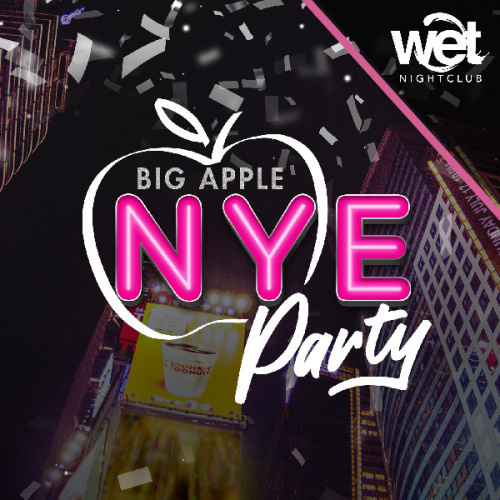 Big Apple NYE Party - Wet Nightclub
